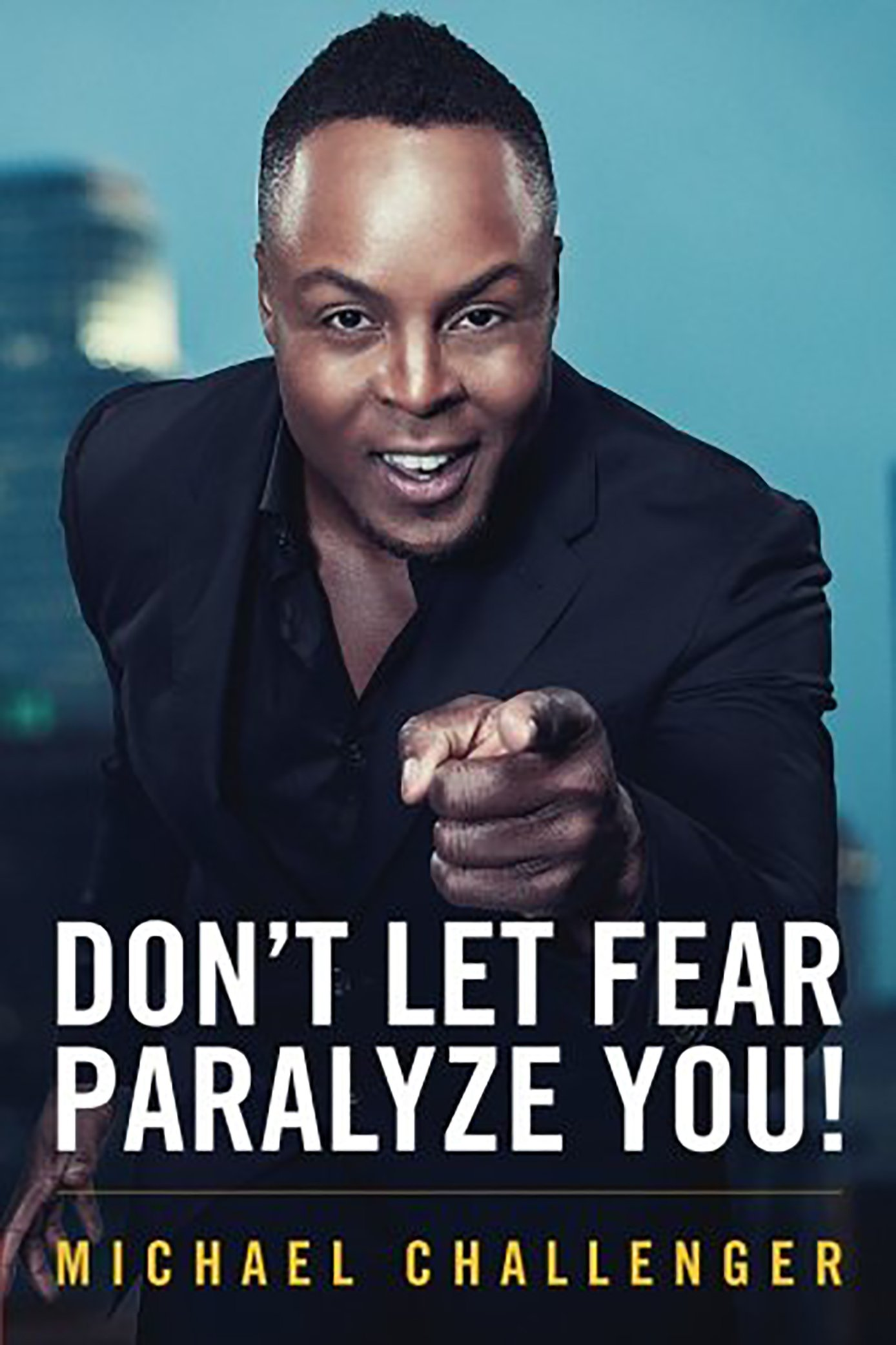 Michael Challenger - Don't let Fear Paralyze You